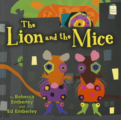 The Lion and the Mice By Emberley, Rebecca/ Emberley, Ed/ Emberley, Rebecca (ILT)/ Emberley, Ed (ILT)